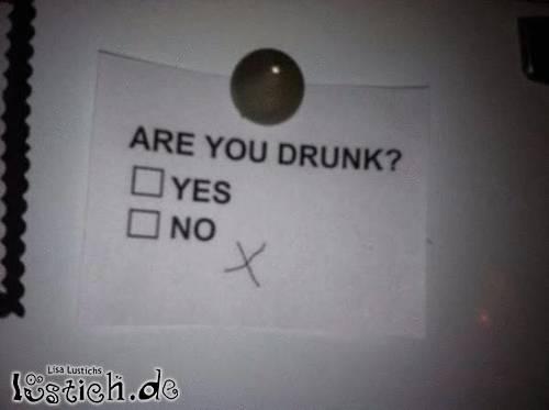 Bist du betrunken?